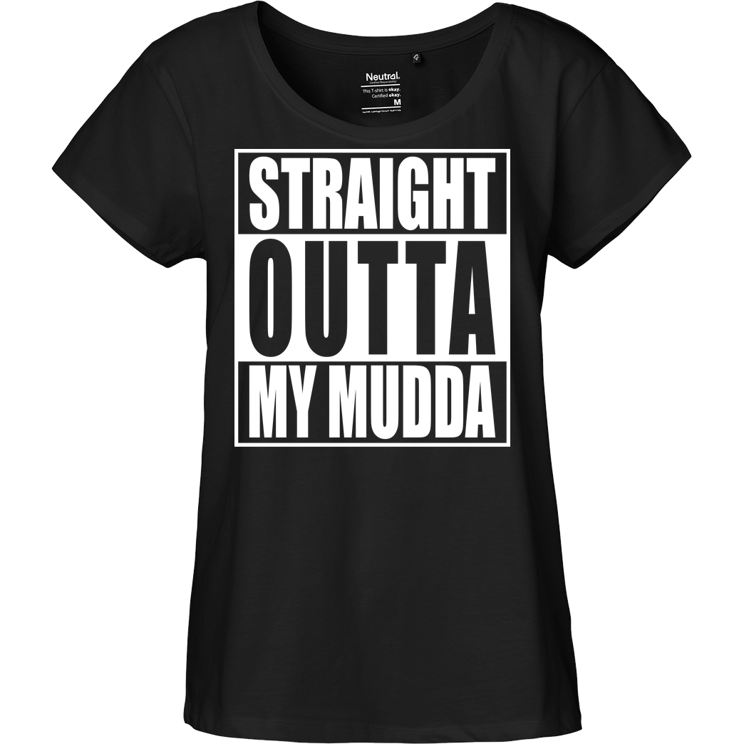 None Straight Outta My Mudda T-Shirt Fairtrade Loose Fit Girlie