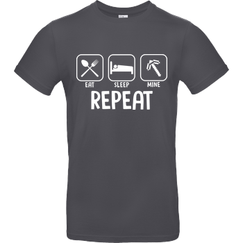 Eat Sleep Mine Repeat B&C EXACT 190 - Dark Grey