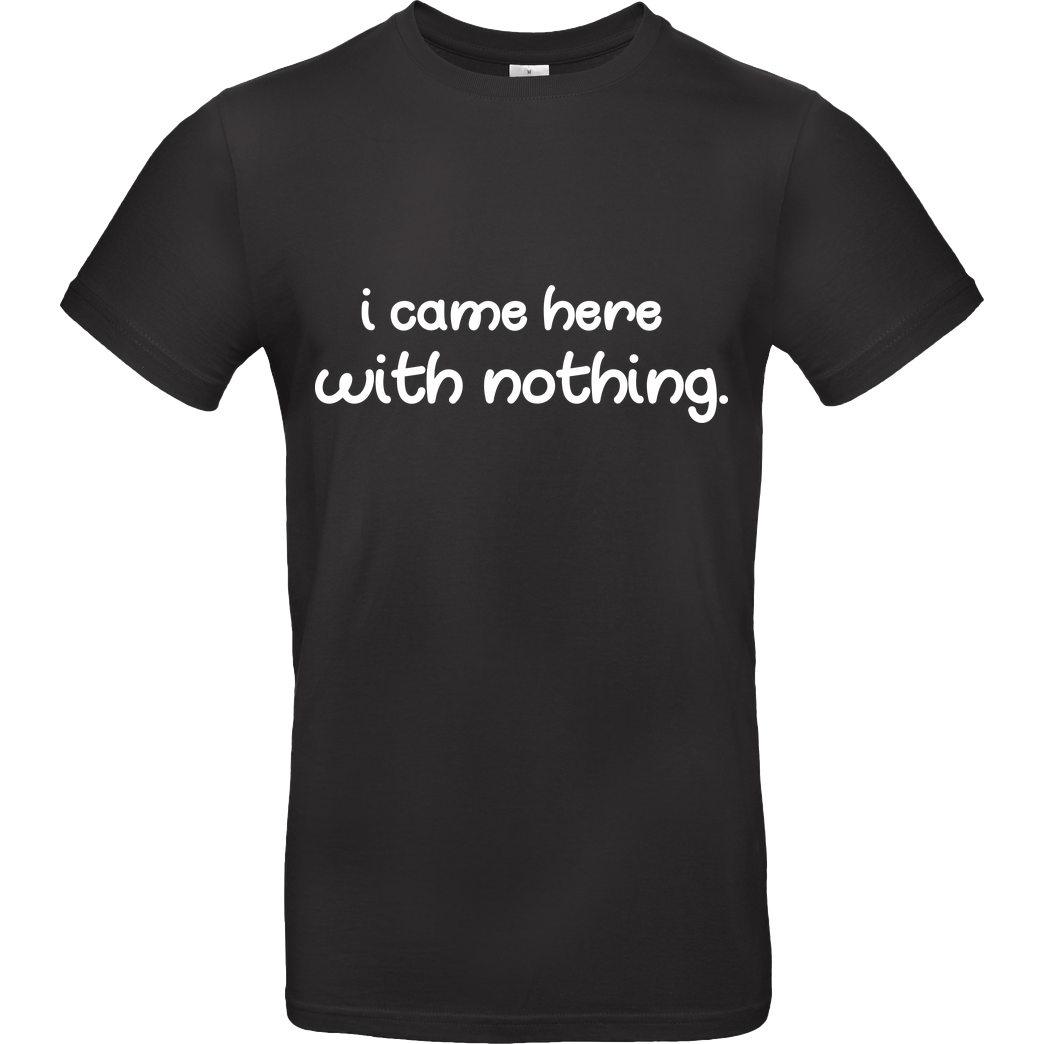 Fittihollywood FittiHollywood - I came here with nothing T-Shirt B&C EXACT 190 - Schwarz