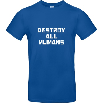 None destroy all humans T-Shirt B&C EXACT 190 - Royal Blue